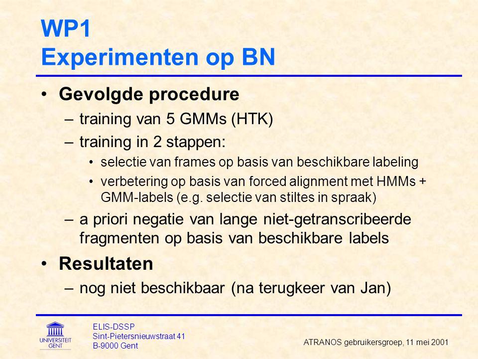 WP1 Stap 2: Segmentatie van spraak LIMSI,Philips: agglomeratieve clustering –initialisatie: grenzen bij spectrale veranderingen –LL-verlies bij wegnemen van een grens of een model (=classificatie) –extra kost voor aantal grenzen, aantal modellen –minimale segmentduur IBM, Philips (>98), Eurecom: BIC (Bayesian Information Criterion) –gemotiveerde kost voor modelcomplexiteit –werkt van links-naar-rechts (real-time) ATRANOS gebruikersgroep, 11 mei 2001 ELIS-DSSP Sint-Pietersnieuwstraat 41 B-9000 Gent