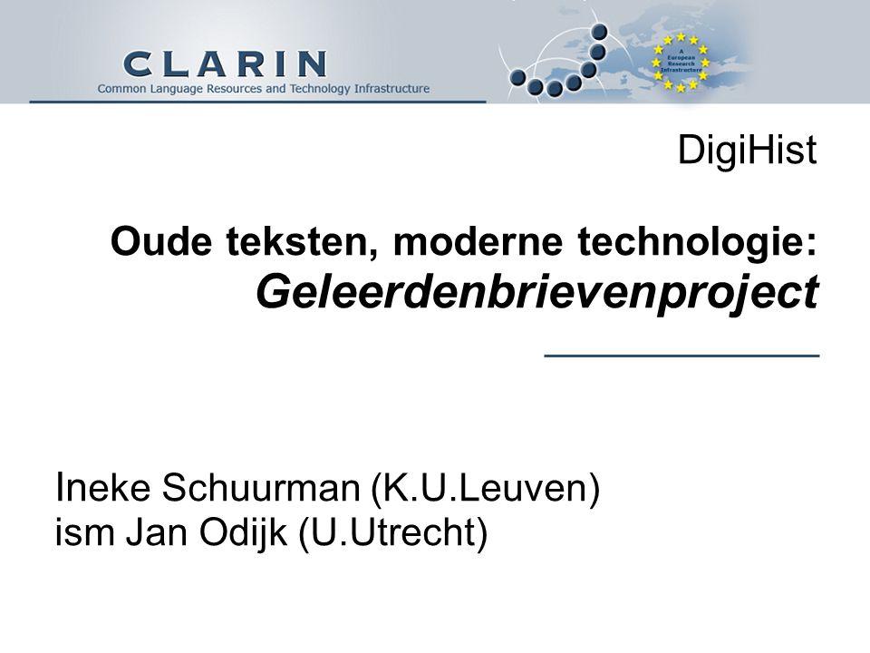 DigiHist Oude teksten, moderne technologie: Geleerdenbrievenproject In eke Schuurman (K.U.Leuven) ism Jan Odijk (U.Utrecht)