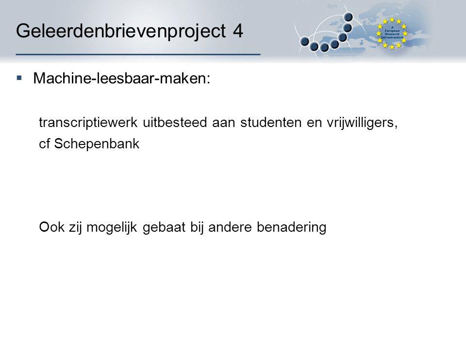 Geleerdenbrievenproject 4  Machine-leesbaar-maken: transcriptiewerk uitbesteed aan studenten en vrijwilligers, cf Schepenbank Ook zij mogelijk gebaat bij andere benadering