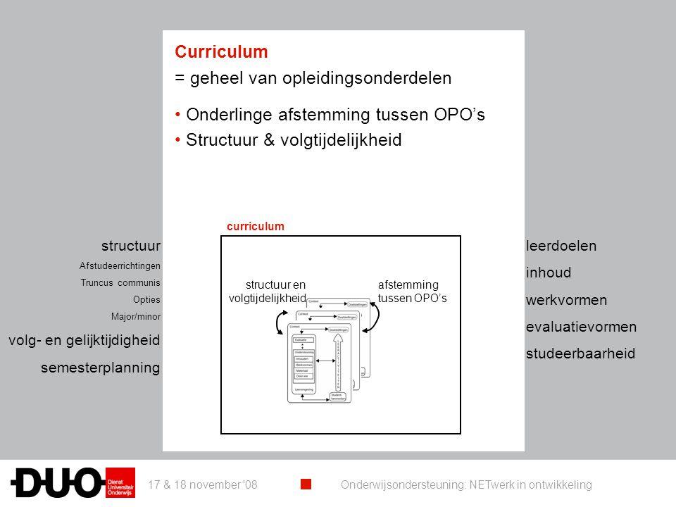 17 & 18 november '08 Onderwijsondersteuning: NETwerk in ontwikkeling curriculum afstemming tussenOPO's structuur en volgtijdelijkheid Curriculum = geh