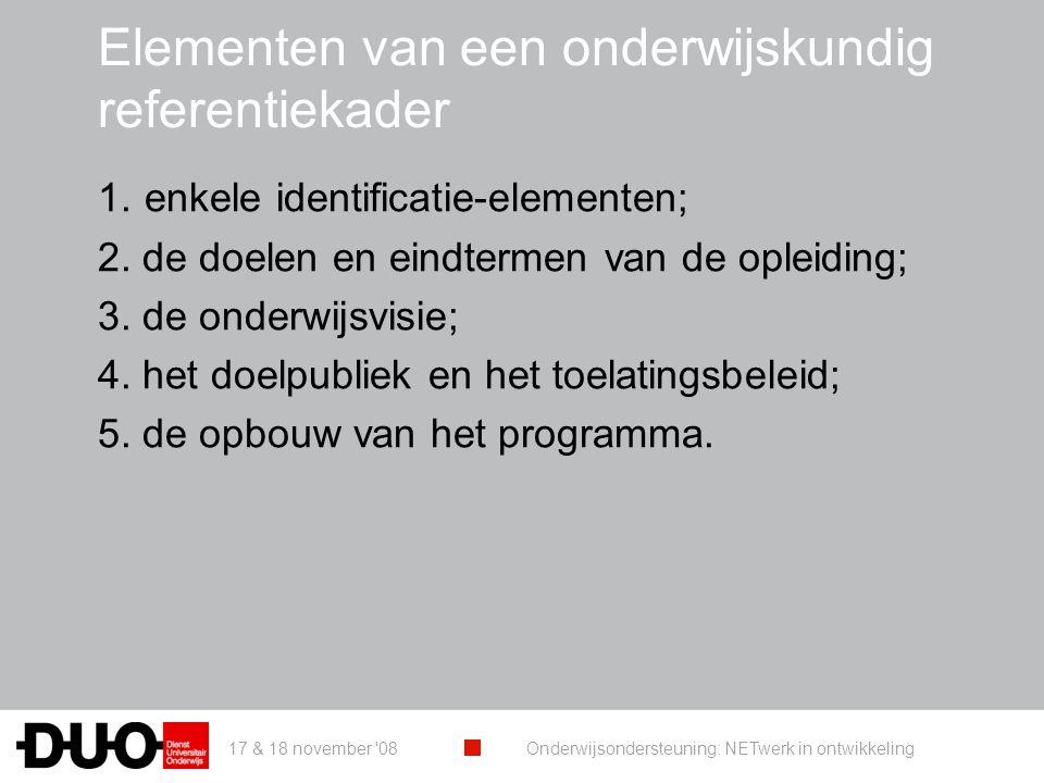 17 & 18 november '08 Onderwijsondersteuning: NETwerk in ontwikkeling Elementen van een onderwijskundig referentiekader 1. enkele identificatie-element
