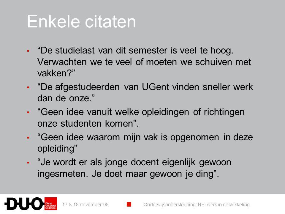 """17 & 18 november '08 Onderwijsondersteuning: NETwerk in ontwikkeling Enkele citaten ▪ """"De studielast van dit semester is veel te hoog. Verwachten we t"""