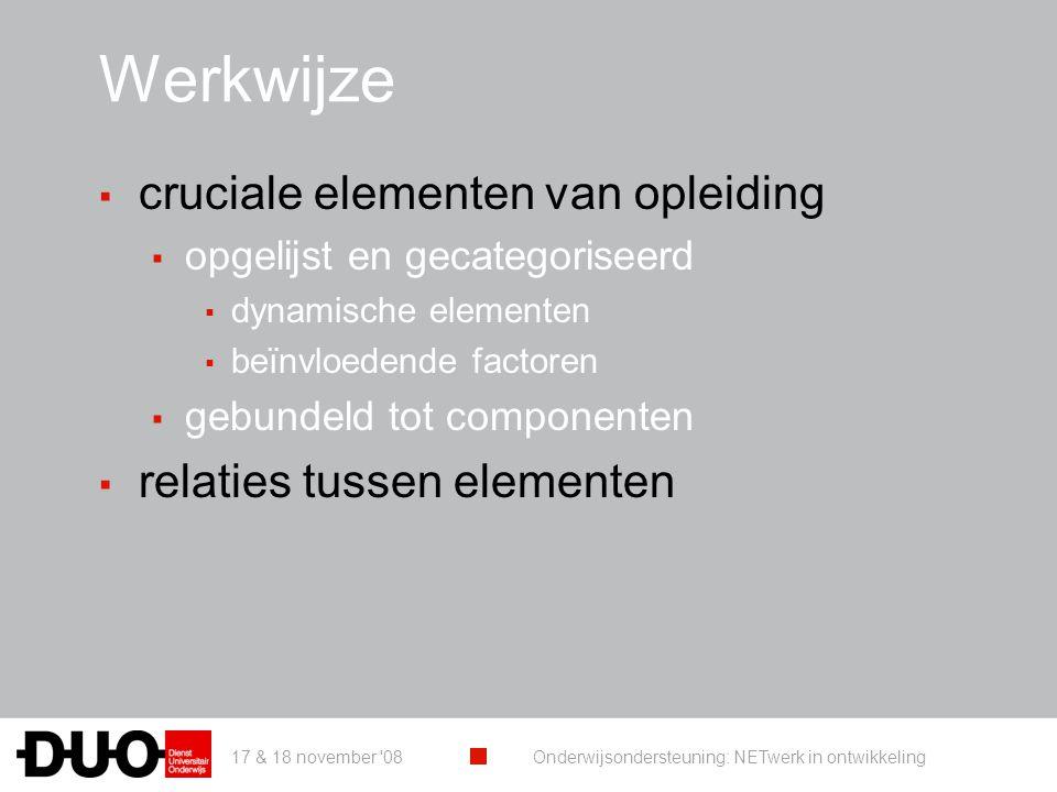 17 & 18 november 08 Onderwijsondersteuning: NETwerk in ontwikkeling Een ORK … ▪ expliciteert wat een opleiding beoogt en hoe dit zal worden gerealiseerd.