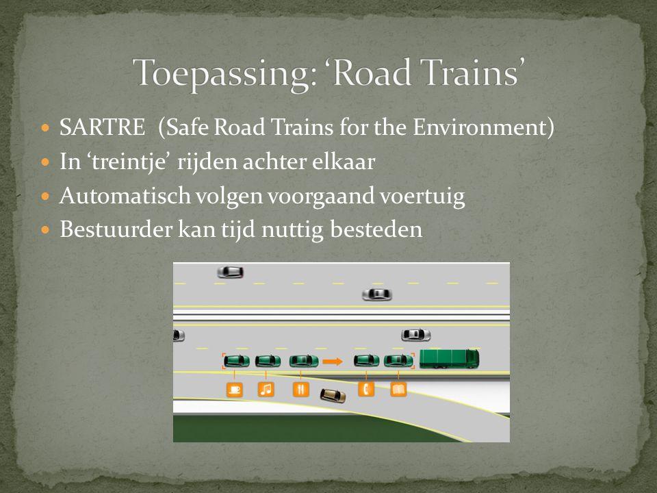 SARTRE (Safe Road Trains for the Environment) In 'treintje' rijden achter elkaar Automatisch volgen voorgaand voertuig Bestuurder kan tijd nuttig best