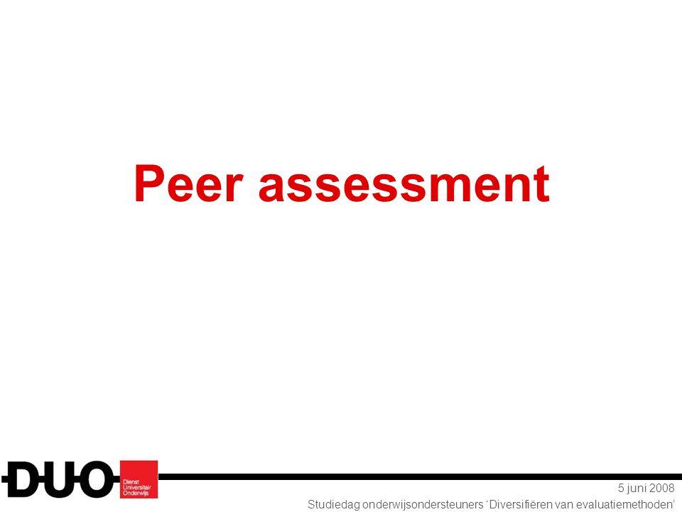 5 juni 2008 Studiedag onderwijsondersteuners 'Diversifiëren van evaluatiemethoden' Definitie Peer-assessment is een procedure waarbij studenten volgens vooraf (door de docent of in samenspraak met studenten) opgestelde evaluatiecriteria aangeven in hoeverre medestudenten ('peers') doelstellingen hebben gerealiseerd.