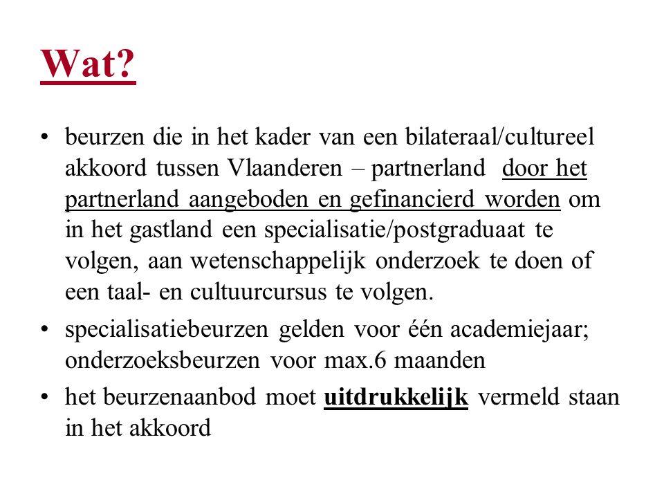 Wat? beurzen die in het kader van een bilateraal/cultureel akkoord tussen Vlaanderen – partnerland door het partnerland aangeboden en gefinancierd wor