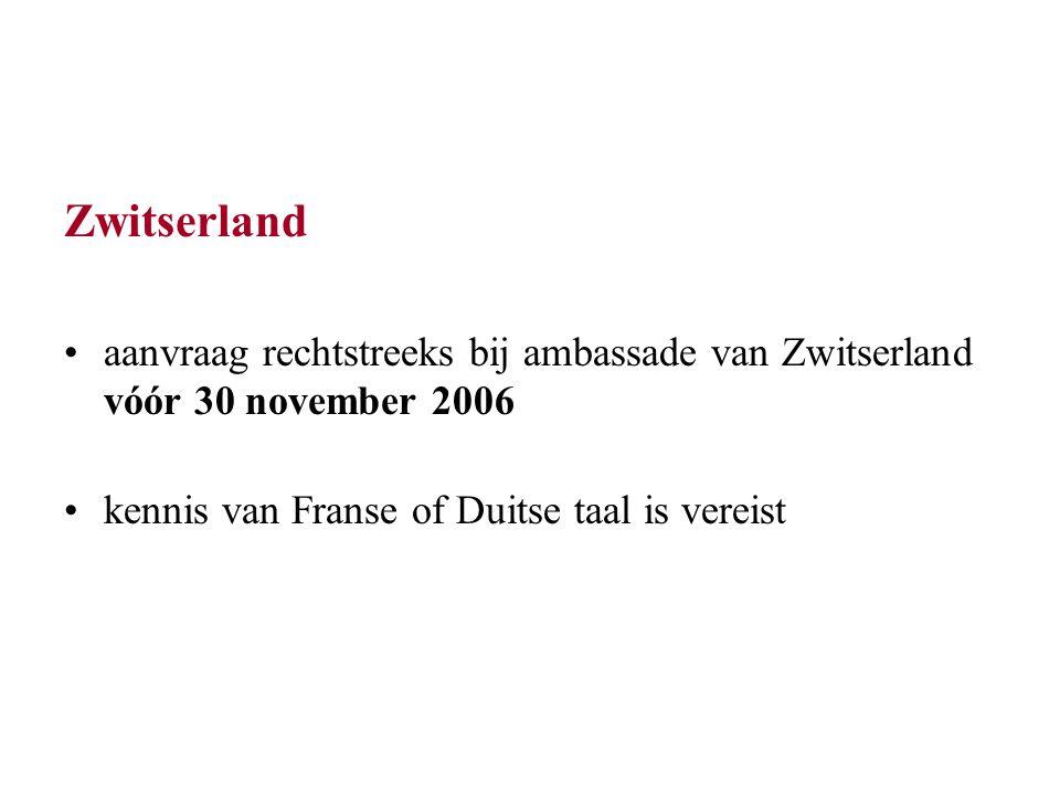 Zwitserland aanvraag rechtstreeks bij ambassade van Zwitserland vóór 30 november 2006 kennis van Franse of Duitse taal is vereist