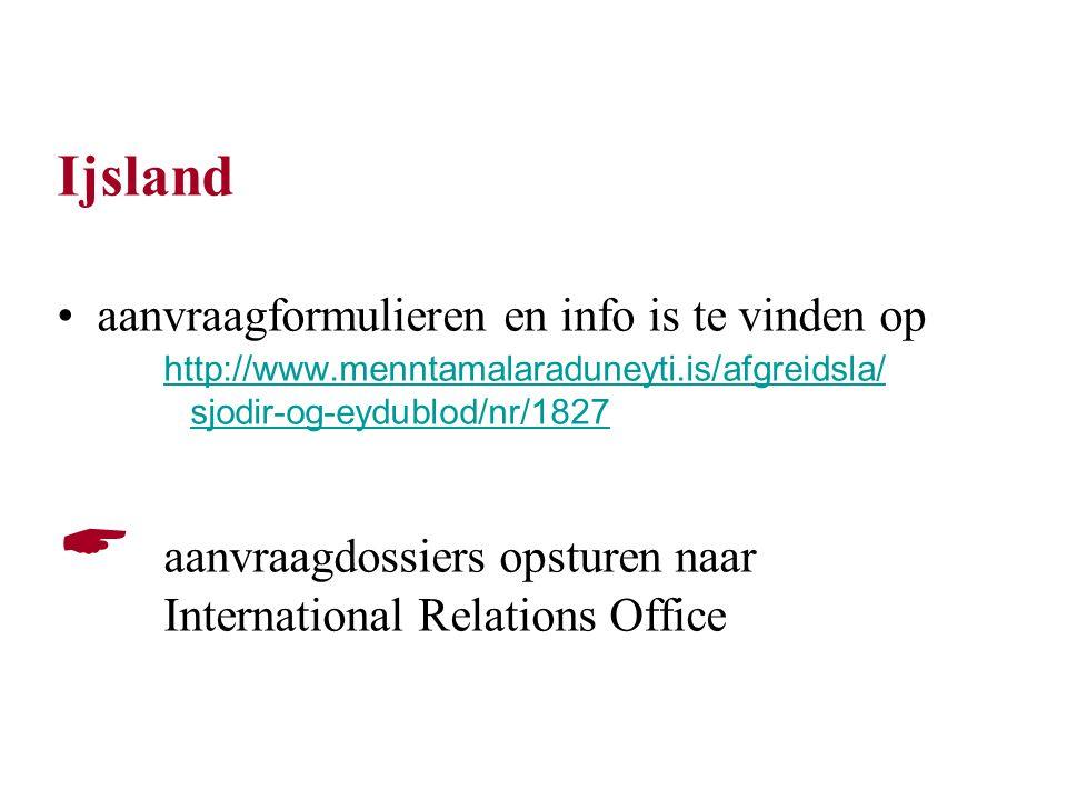 Ijsland aanvraagformulieren en info is te vinden op http://www.menntamalaraduneyti.is/afgreidsla/ sjodir-og-eydublod/nr/1827  aanvraagdossiers opsturen naar International Relations Office