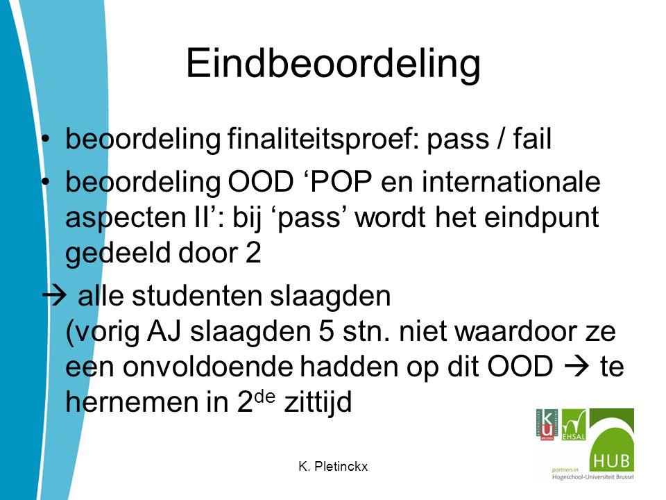 Eindbeoordeling beoordeling finaliteitsproef: pass / fail beoordeling OOD 'POP en internationale aspecten II': bij 'pass' wordt het eindpunt gedeeld door 2  alle studenten slaagden (vorig AJ slaagden 5 stn.