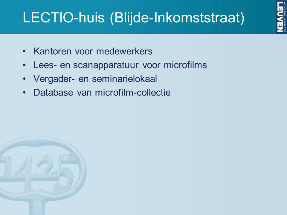 LECTIO-huis (Blijde-Inkomststraat) Kantoren voor medewerkers Lees- en scanapparatuur voor microfilms Vergader- en seminarielokaal Database van microfilm-collectie