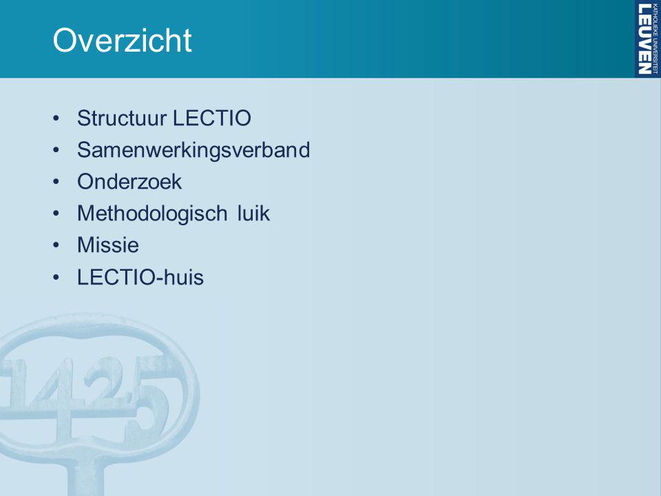 Overzicht Structuur LECTIO Samenwerkingsverband Onderzoek Methodologisch luik Missie LECTIO-huis
