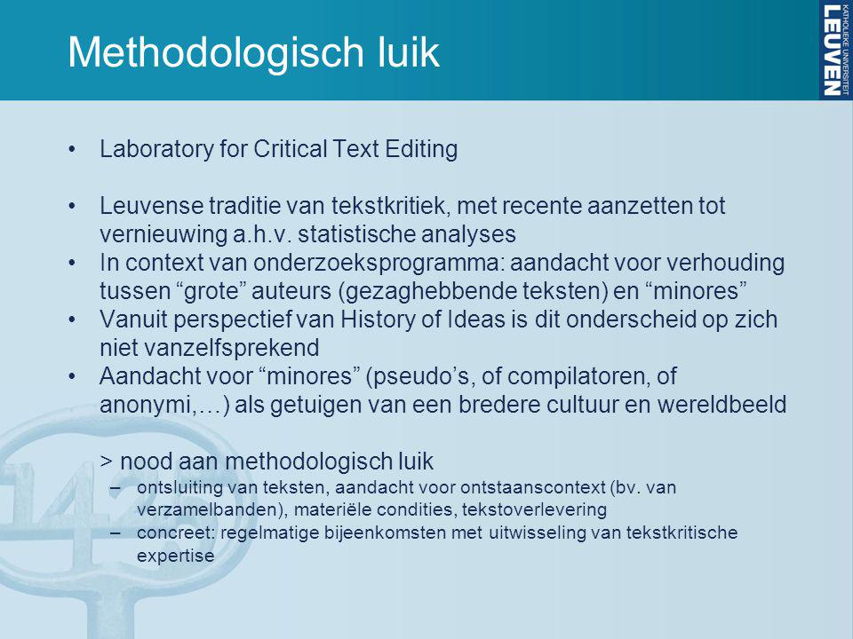 Methodologisch luik Laboratory for Critical Text Editing Leuvense traditie van tekstkritiek, met recente aanzetten tot vernieuwing a.h.v. statistische