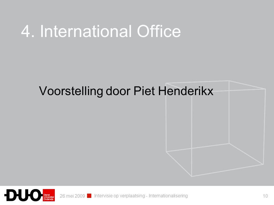 26 mei 2009 Intervisie op verplaatsing - Internationalisering 10 4. International Office Voorstelling door Piet Henderikx
