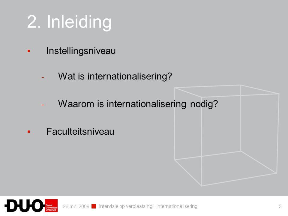 26 mei 2009 Intervisie op verplaatsing - Internationalisering 3 2. Inleiding  Instellingsniveau - Wat is internationalisering? - Waarom is internatio