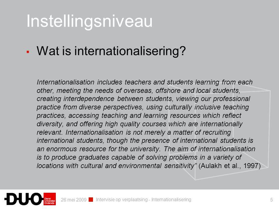 26 mei 2009 Intervisie op verplaatsing - Internationalisering 5 Instellingsniveau ▪ Wat is internationalisering? Internationalisation includes teacher