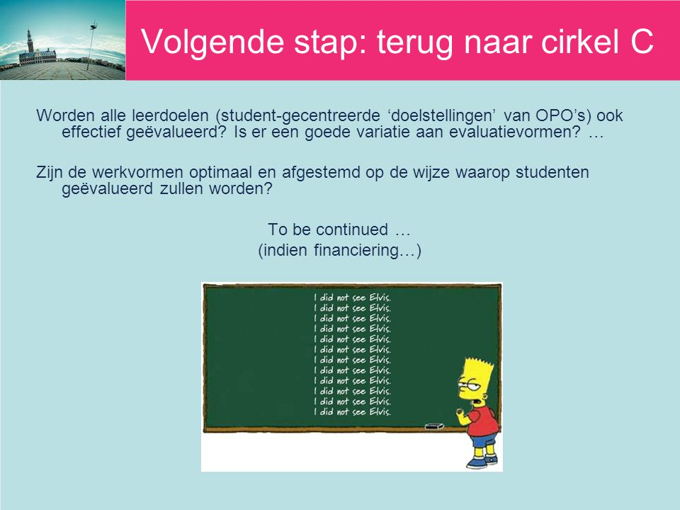 Volgende stap: terug naar cirkel C Worden alle leerdoelen (student-gecentreerde 'doelstellingen' van OPO's) ook effectief geëvalueerd.