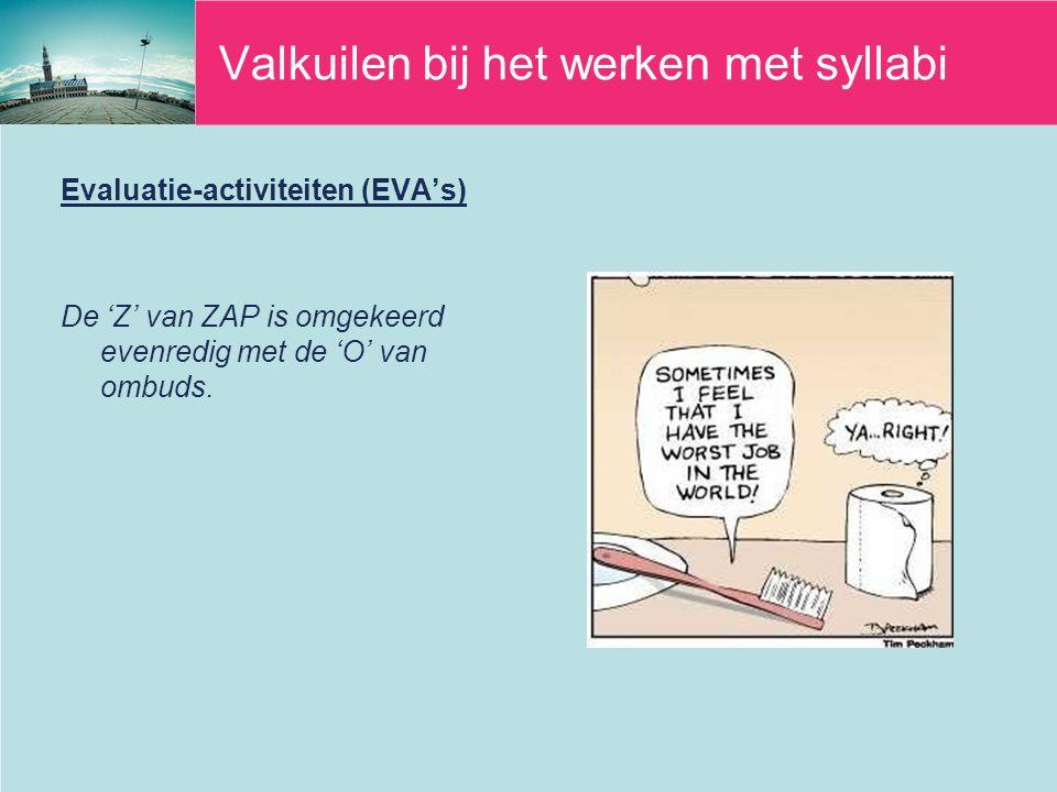 Valkuilen bij het werken met syllabi Evaluatie-activiteiten (EVA's) De 'Z' van ZAP is omgekeerd evenredig met de 'O' van ombuds.
