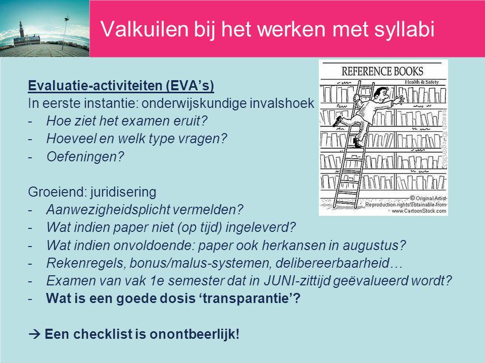 Valkuilen bij het werken met syllabi Evaluatie-activiteiten (EVA's) In eerste instantie: onderwijskundige invalshoek -H-Hoe ziet het examen eruit.