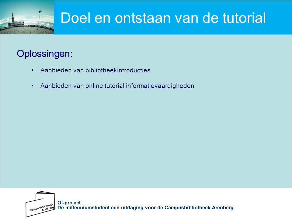 Doel en ontstaan van de tutorial Oplossingen: Aanbieden van bibliotheekintroducties Aanbieden van online tutorial informatievaardigheden