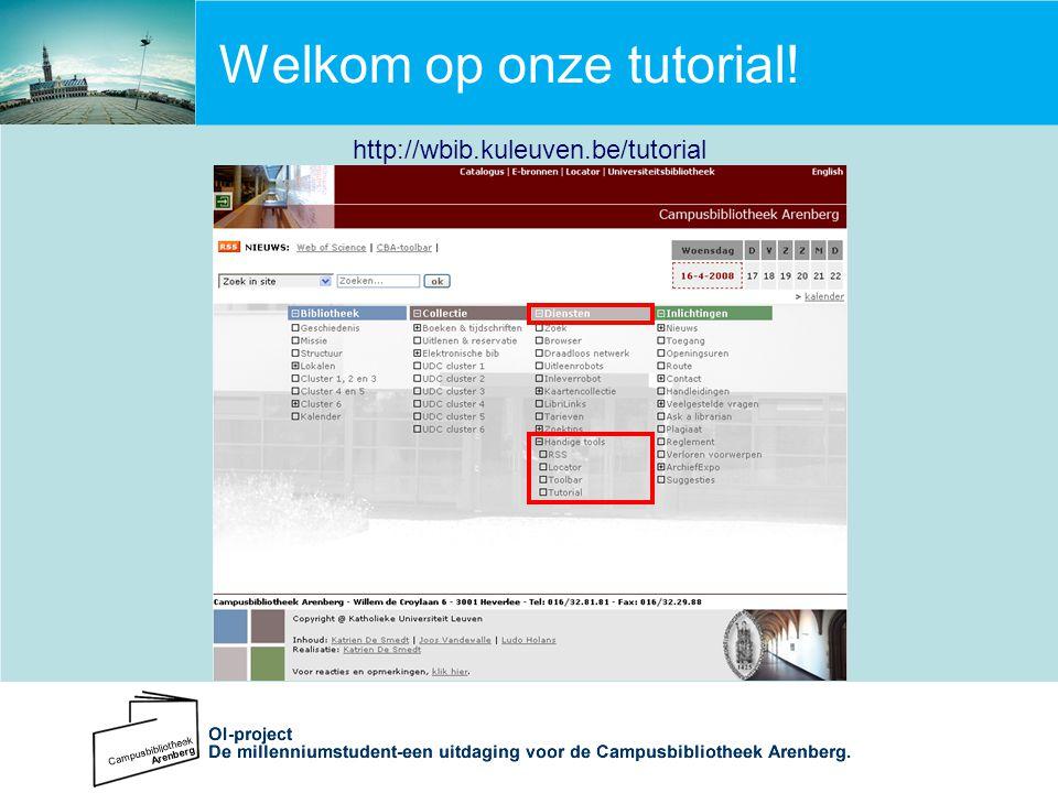Welkom op onze tutorial! http://wbib.kuleuven.be/tutorial