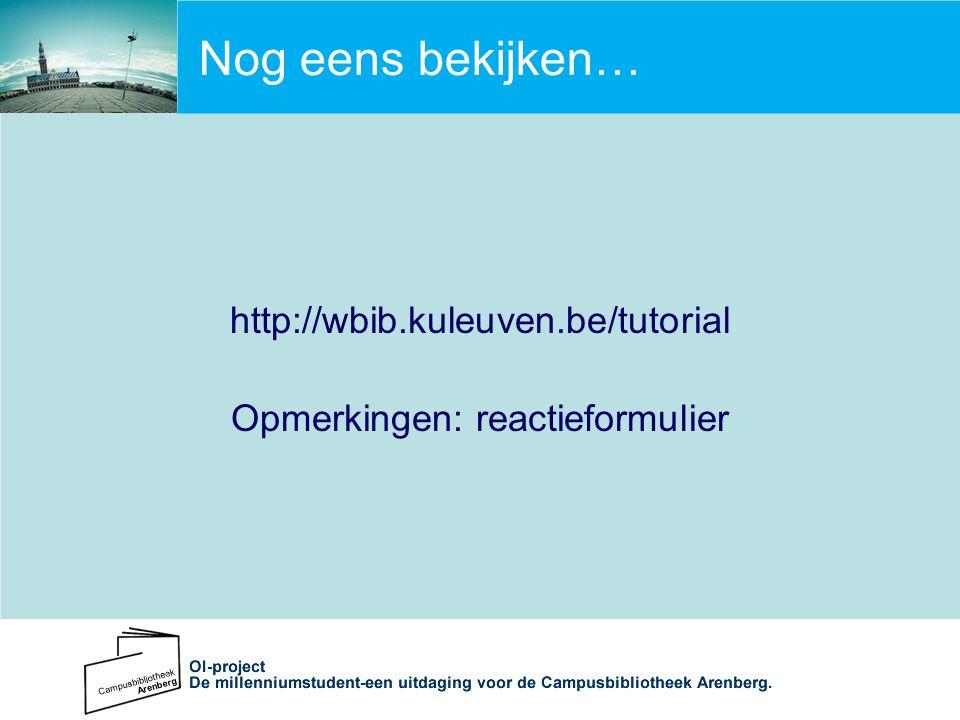 Nog eens bekijken… http://wbib.kuleuven.be/tutorial Opmerkingen: reactieformulier