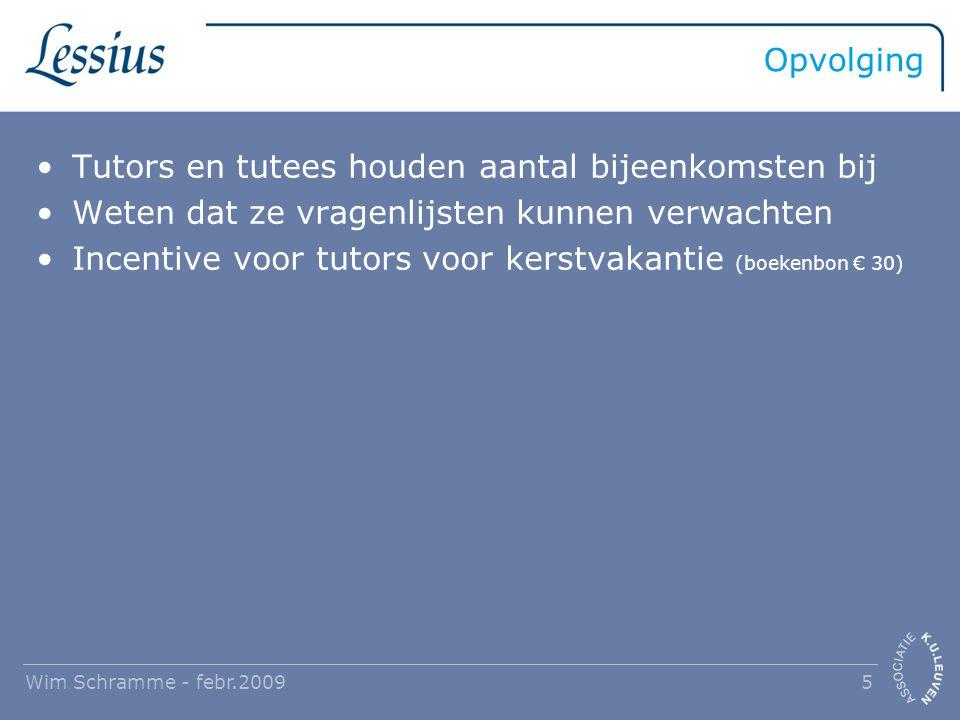 Opvolging Tutors en tutees houden aantal bijeenkomsten bij Weten dat ze vragenlijsten kunnen verwachten Incentive voor tutors voor kerstvakantie (boekenbon € 30) Wim Schramme - febr.2009 5