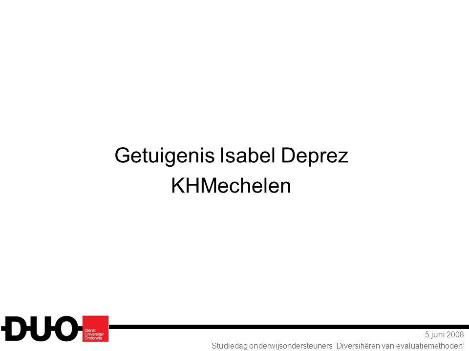 5 juni 2008 Studiedag onderwijsondersteuners 'Diversifiëren van evaluatiemethoden' Getuigenis Isabel Deprez KHMechelen