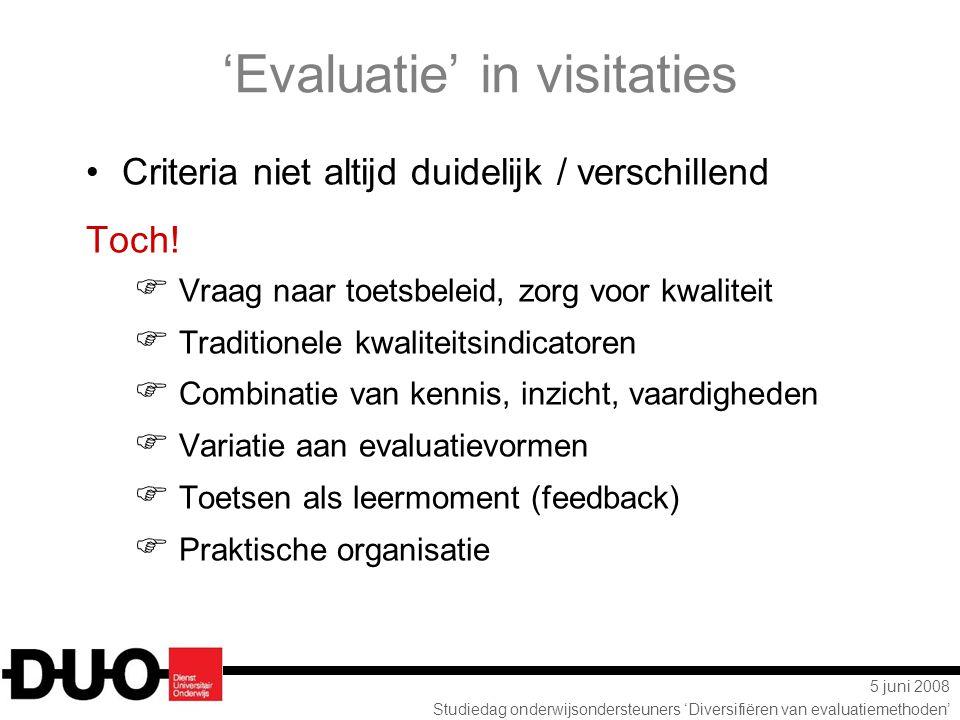 5 juni 2008 Studiedag onderwijsondersteuners 'Diversifiëren van evaluatiemethoden' 'Evaluatie' in visitaties Criteria niet altijd duidelijk / verschil