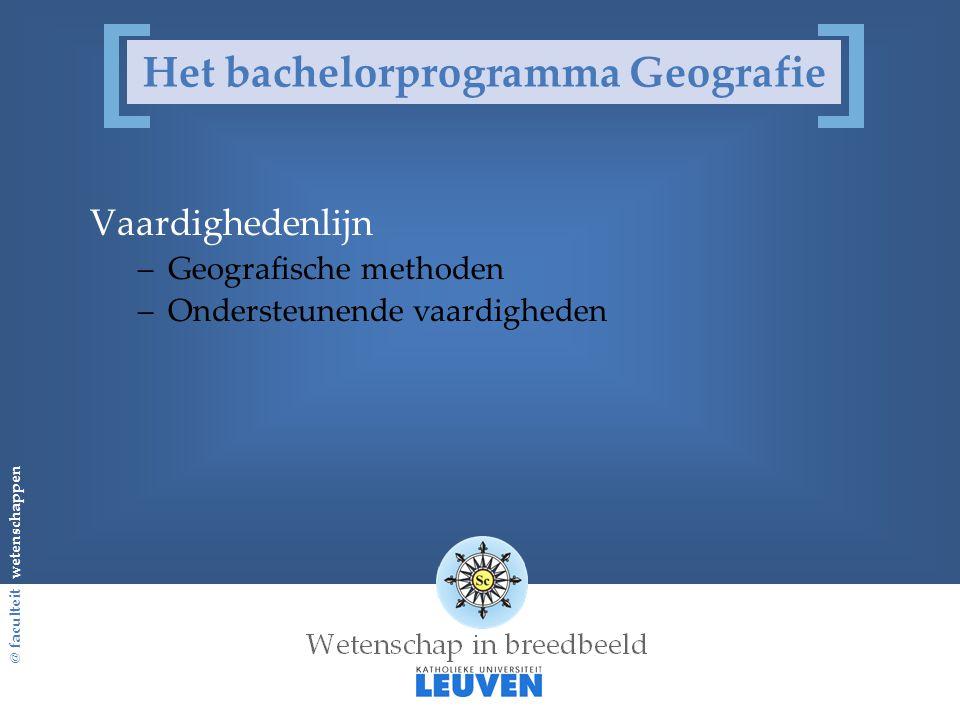@ faculteit wetenschappen Het bachelorprogramma Geografie Vaardighedenlijn –Geografische methoden –Ondersteunende vaardigheden