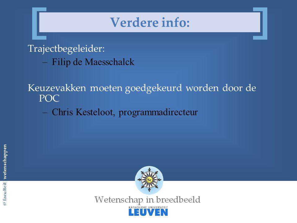 @ faculteit wetenschappen Verdere info: Trajectbegeleider: –Filip de Maesschalck Keuzevakken moeten goedgekeurd worden door de POC –Chris Kesteloot, programmadirecteur