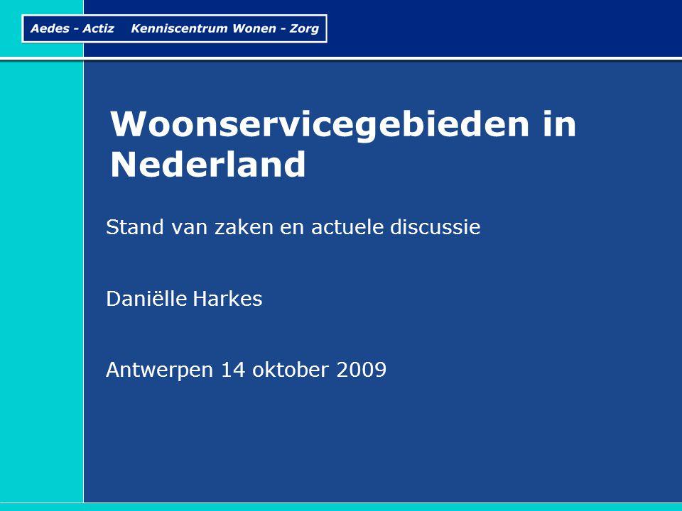 Woonservicegebieden in Nederland Stand van zaken en actuele discussie Daniëlle Harkes Antwerpen 14 oktober 2009