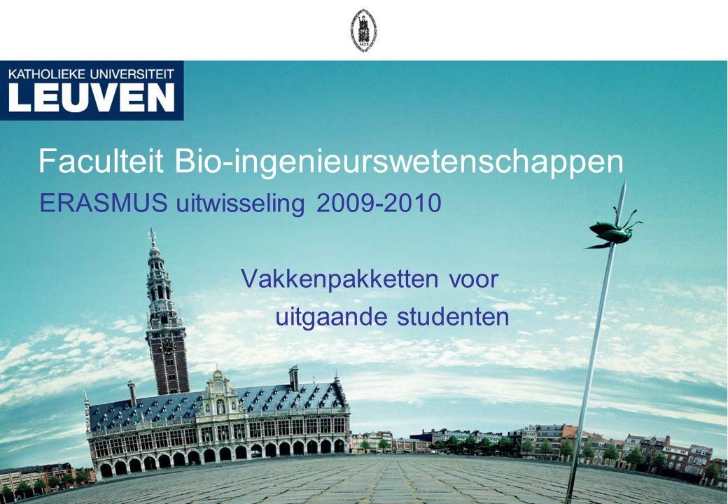 Faculteit Bio-ingenieurswetenschappen ERASMUS uitwisseling 2009-2010 Vakkenpakketten voor uitgaande studenten
