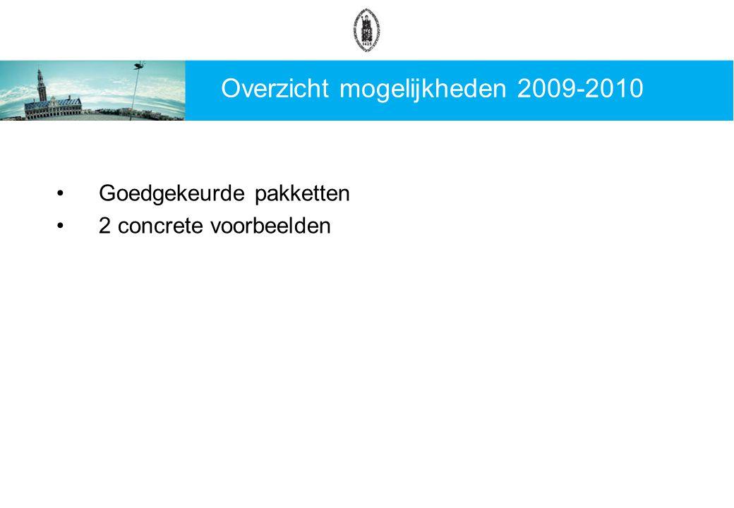 Overzicht mogelijkheden 2009-2010 Goedgekeurde pakketten 2 concrete voorbeelden