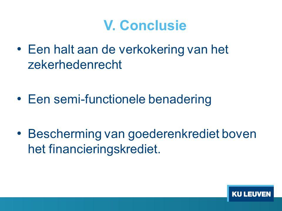 V. Conclusie Een halt aan de verkokering van het zekerhedenrecht Een semi-functionele benadering Bescherming van goederenkrediet boven het financierin
