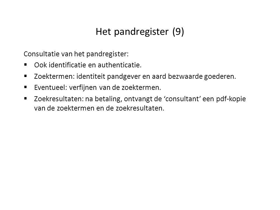 Het pandregister (9) Consultatie van het pandregister:  Ook identificatie en authenticatie.  Zoektermen: identiteit pandgever en aard bezwaarde goed
