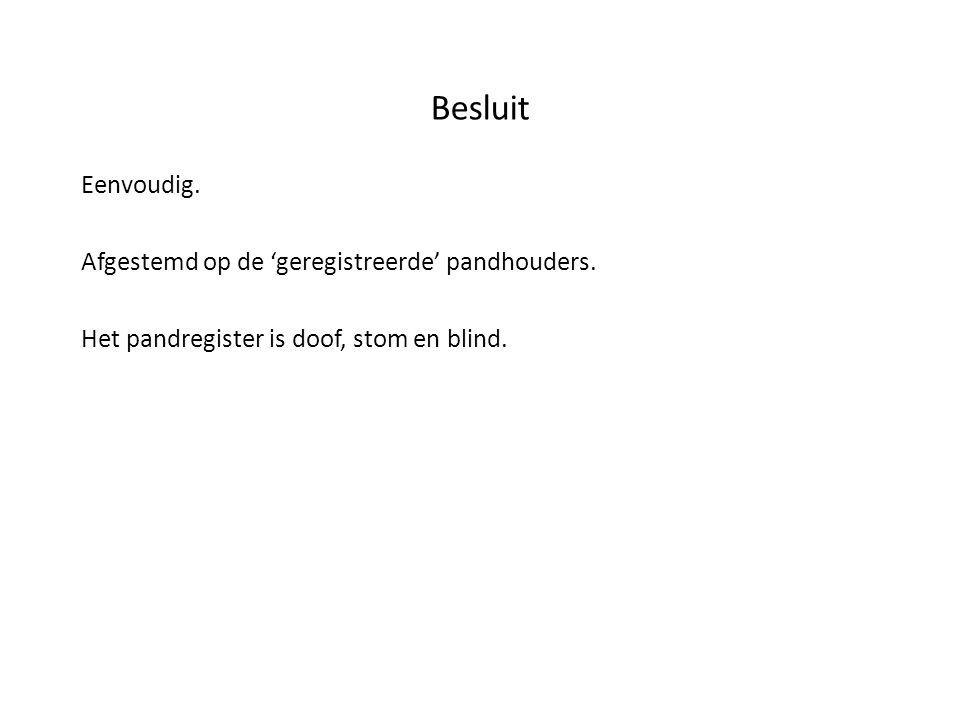 Besluit Eenvoudig. Afgestemd op de 'geregistreerde' pandhouders. Het pandregister is doof, stom en blind.