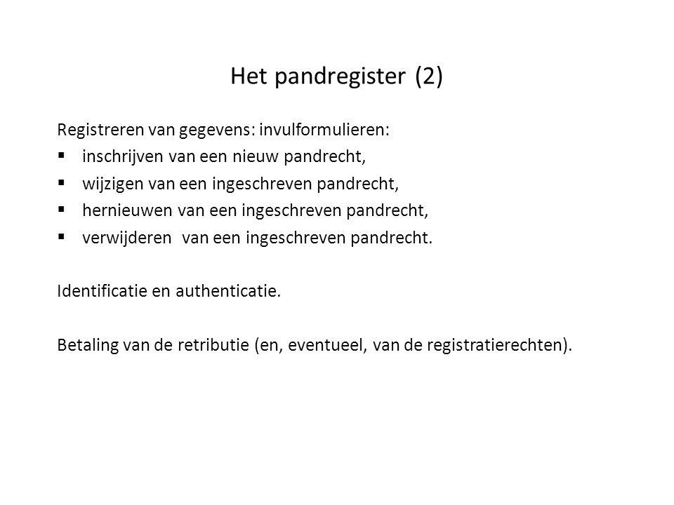 Het pandregister (2) Registreren van gegevens: invulformulieren:  inschrijven van een nieuw pandrecht,  wijzigen van een ingeschreven pandrecht,  h