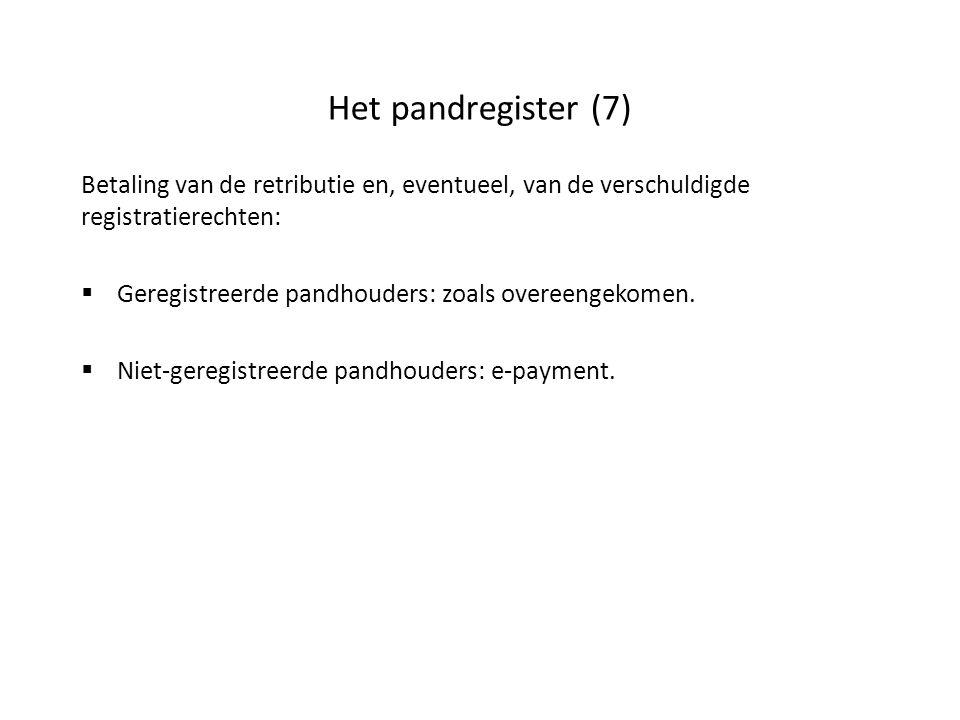 Het pandregister (7) Betaling van de retributie en, eventueel, van de verschuldigde registratierechten:  Geregistreerde pandhouders: zoals overeengek