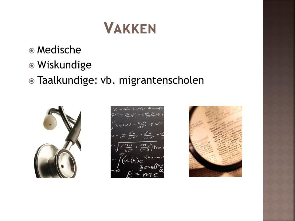  Medische  Wiskundige  Taalkundige: vb. migrantenscholen