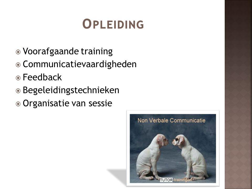  Voorafgaande training  Communicatievaardigheden  Feedback  Begeleidingstechnieken  Organisatie van sessie