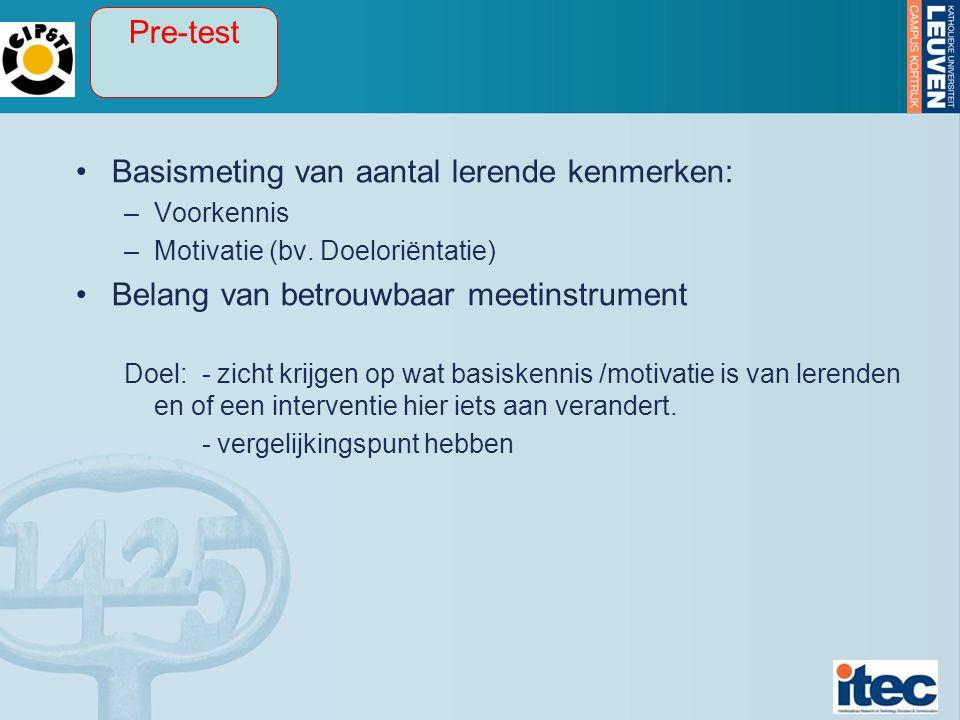 Basismeting van aantal lerende kenmerken: –Voorkennis –Motivatie (bv.