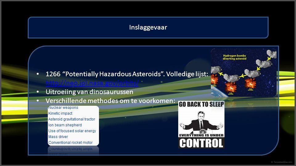 """1266 """"Potentially Hazardous Asteroids"""". Volledige lijst: http://neo.jpl.nasa.gov/orbits/ http://neo.jpl.nasa.gov/orbits/ Uitroeiing van dinosaurussen"""