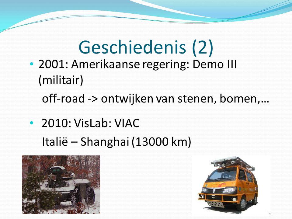 Geschiedenis (2) 2001: Amerikaanse regering: Demo III (militair) off-road -> ontwijken van stenen, bomen,… 2010: VisLab: VIAC Italië – Shanghai (13000 km)