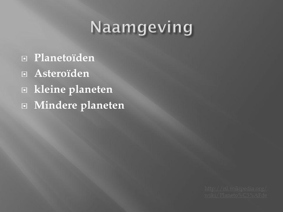  Planetoïden  Asteroïden  kleine planeten  Mindere planeten http://nl.wikipedia.org/ wiki/Planeto%C3%AFde