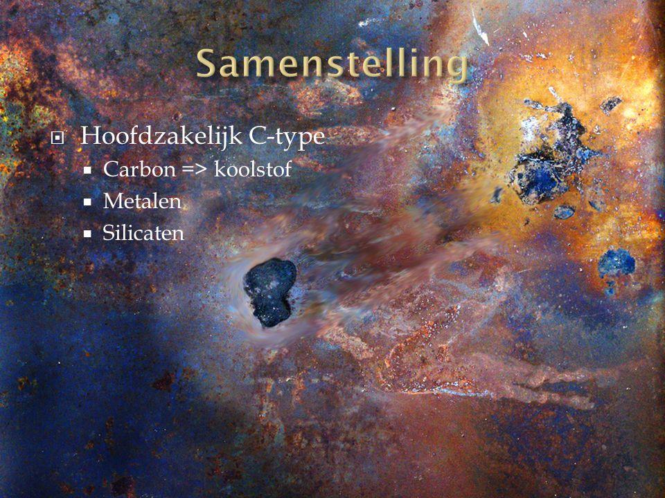  Hoofdzakelijk C-type  Carbon => koolstof  Metalen  Silicaten