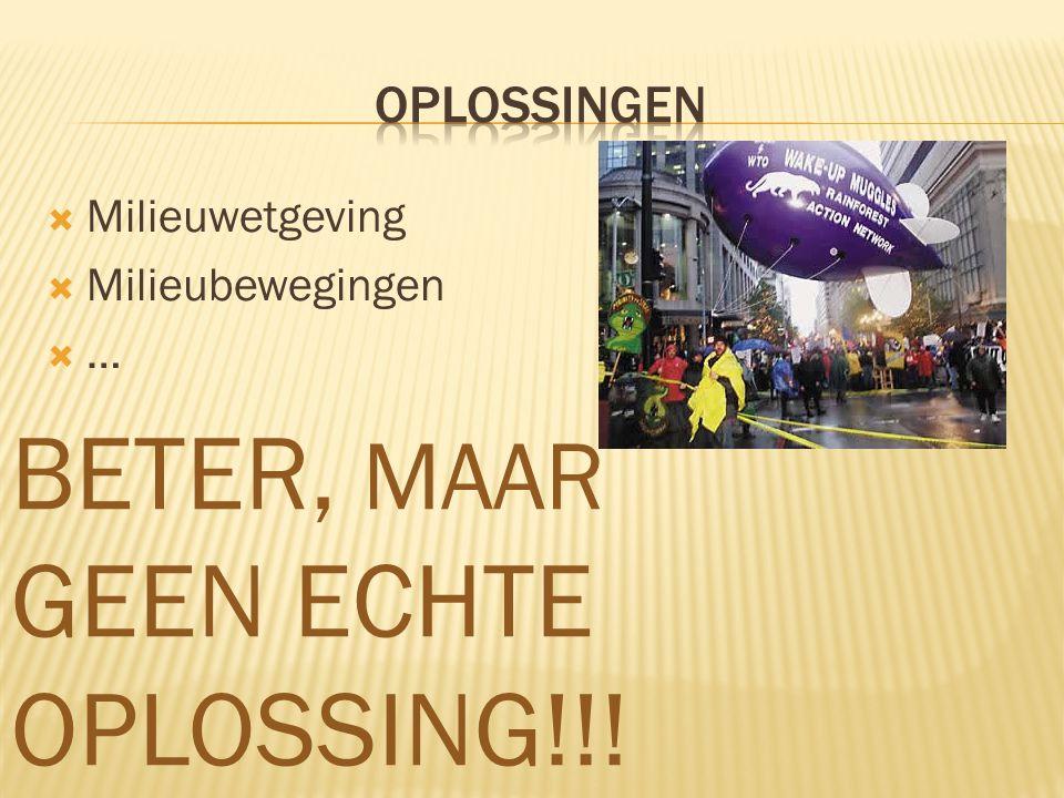  Milieuwetgeving  Milieubewegingen …… BETER, MAAR GEEN ECHTE OPLOSSING!!!