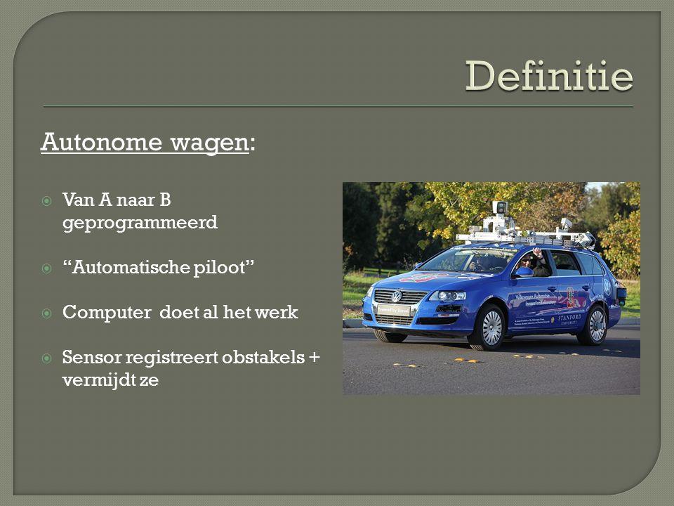 """Autonome wagen:  Van A naar B geprogrammeerd  """"Automatische piloot""""  Computer doet al het werk  Sensor registreert obstakels + vermijdt ze"""