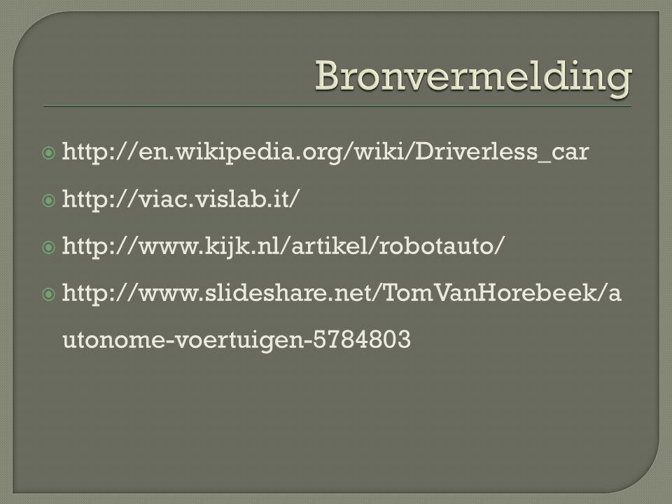  http://en.wikipedia.org/wiki/Driverless_car  http://viac.vislab.it/  http://www.kijk.nl/artikel/robotauto/  http://www.slideshare.net/TomVanHorebeek/a utonome-voertuigen-5784803