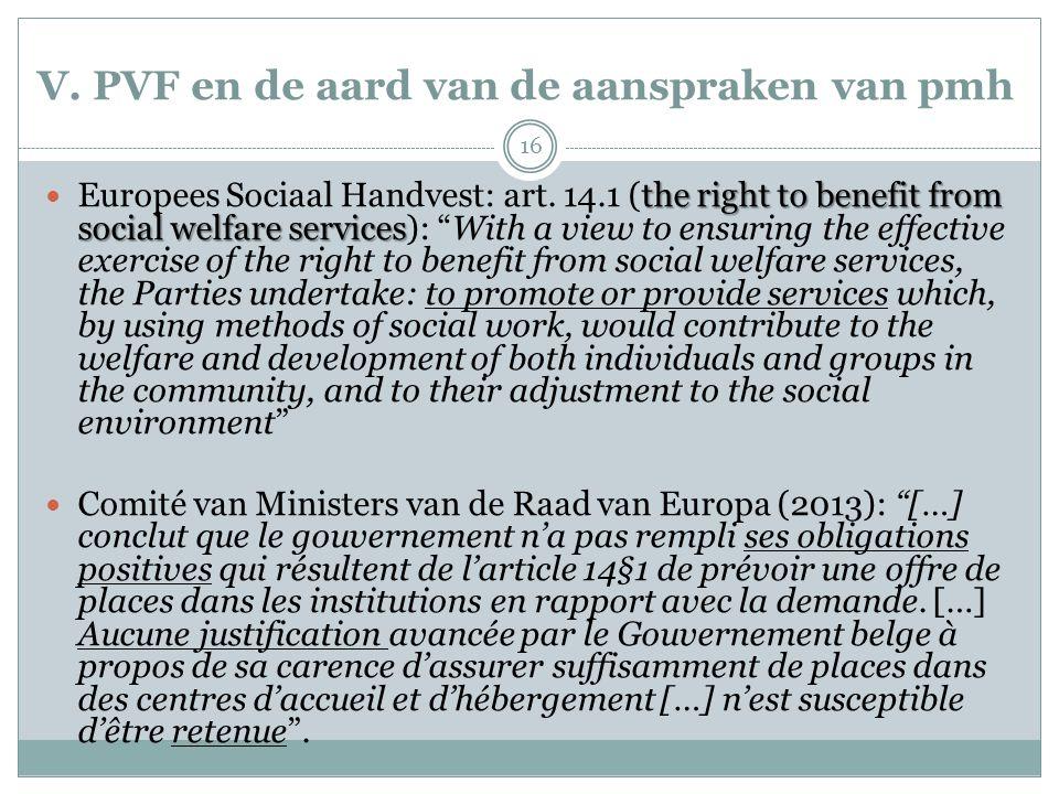 V. PVF en de aard van de aanspraken van pmh the right to benefit from social welfare services Europees Sociaal Handvest: art. 14.1 (the right to benef