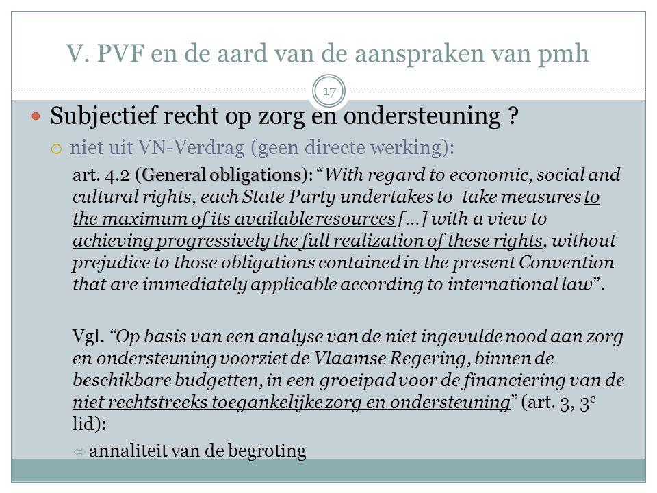 V. PVF en de aard van de aanspraken van pmh Subjectief recht op zorg en ondersteuning ?  niet uit VN-Verdrag (geen directe werking): General obligati